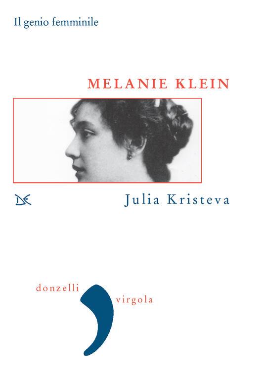 Melanie Klein. Il genio femminile - Julia Kristeva,Monica Guerra - ebook
