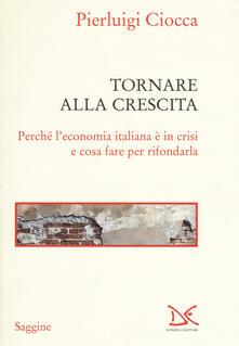 Grandtoureventi.it Tornare alla crescita. Perché l'economia italiana è in crisi e cosa fare per rifondarla Image