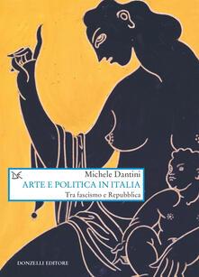 Arte e politica in Italia. Tra fascismo e Repubblica - Michele Dantini - ebook