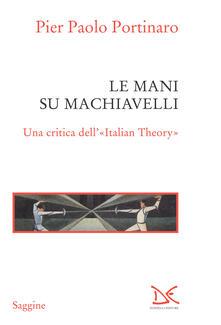 Le mani su Machiavelli. Una critica dell'«Italian theory» - Pier Paolo Portinaro - ebook