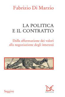 La politica e il contratto. Dalla affermazione dei valori alla negoziazione degli interessi - Fabrizio Di Marzio - ebook