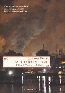 L' acciaio in fumo. L'Ilva di Taranto dal 1945 a oggi - Salvatore Romeo - copertina