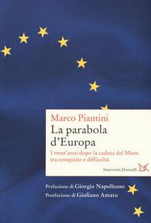La parabola d'Europa. I trent'anni dopo la caduta del Muro tra conquiste e difficoltà - Marco Piantini - copertina