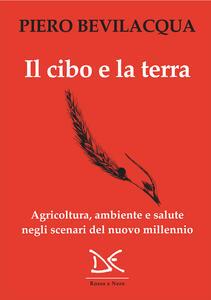 Il cibo e la terra. Agricoltura, ambiente e salute negli scenari del nuovo millennio - Piero Bevilacqua - ebook