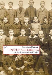 Insegnare libertà. Storie di maestri antifascisti - Massimo Castoldi - ebook