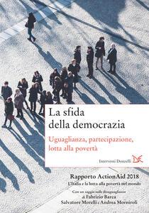 La sfida della democrazia. Uguaglianza, partecipazione, lotta alla povertà. Rapporto ActionAid 2018 L'Italia e la lotta alla povertà nel mondo - ActionAid International Italia onlus - ebook
