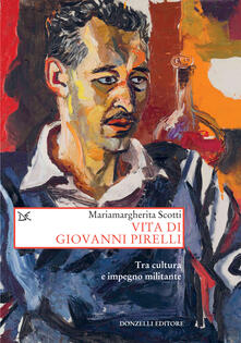 Vita di Giovanni Pirelli. Tra cultura e impegno militante - Mariamargherita Scotti - ebook