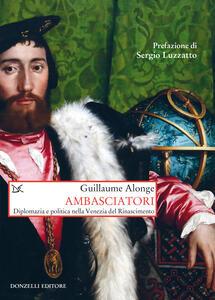 Ambasciatori. Diplomazia e politica nella Venezia del Rinascimento - Guillaume Alonge - ebook