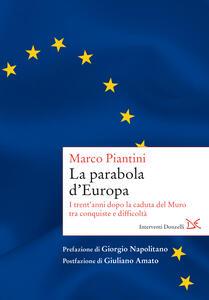 La parabola d'Europa. I trent'anni dopo la caduta del Muro tra conquiste e difficoltà - Marco Piantini - ebook