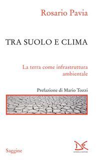 Tra suolo e il clima. La Terra come infrastruttura ambientale - Rosario Pavia - ebook