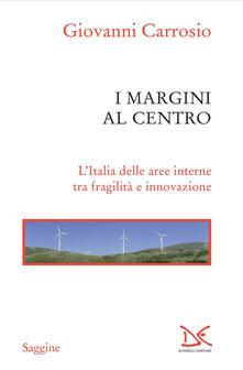 I margini al centro. L'Italia delle aree interne tra fragilità e innovazione - Giovanni Carrosio - ebook