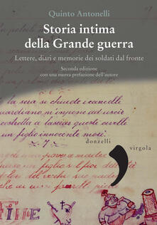 Storia intima della Grande guerra. Lettere, diari e memorie dei soldati dal fronte - Quinto Antonelli - ebook