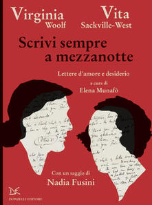 Scrivi sempre a mezzanotte. Lettere d'amore e desiderio - Vita Sackville-West,Virginia Woolf,Elena Munafò - ebook