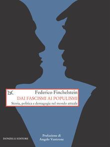Dai fascismi ai populismi. Storia, politica e demagogia nel mondo attuale - Federico Finchenstein,David Scaffei - ebook