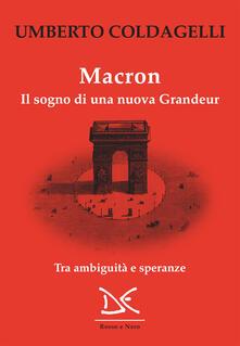 Macron. Il sogno di una nuova grandeur. Tra ambiguità e speranze - Umberto Coldagelli - ebook