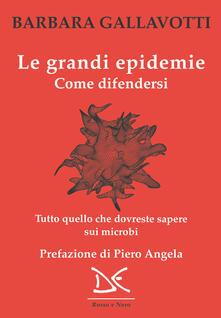Le grandi epidemie. Come difendersi. Tutto quello che dovreste sapere sui microbi - Francesco M. Galassi,Barbara Gallavotti - ebook