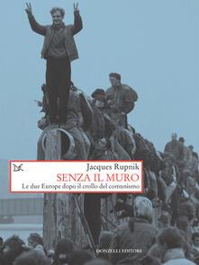 Senza il muro. Le due Europe dopo il crollo del comunismo - Jacques Rupnik,David Scaffei - ebook