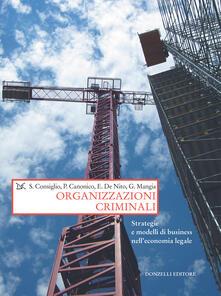 Organizzazioni criminali. Strategie e business nell'economia legale - Paolo Canonico,Stefano Consiglio,Ernesto De Nito,Gianluigi Mangia - ebook
