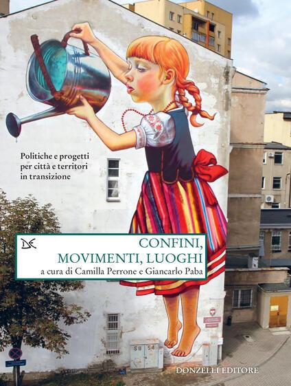 Confini, movimenti, luoghi. Politiche e progetti per città e territori in transizione - Giancarlo Paba,Camilla Perrone - ebook
