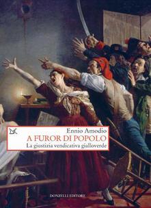 A furor di popolo. La giustizia vendicativa gialloverde - Ennio Amodio - ebook