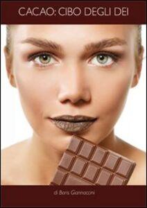 Cacao. Cibo degli dei