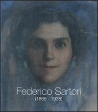 Federico Sartori (1865-1938). Omaggio a Federico Sartori - Serafini Antonella Bacci di Capaci Conti Giovanna - wuz.it