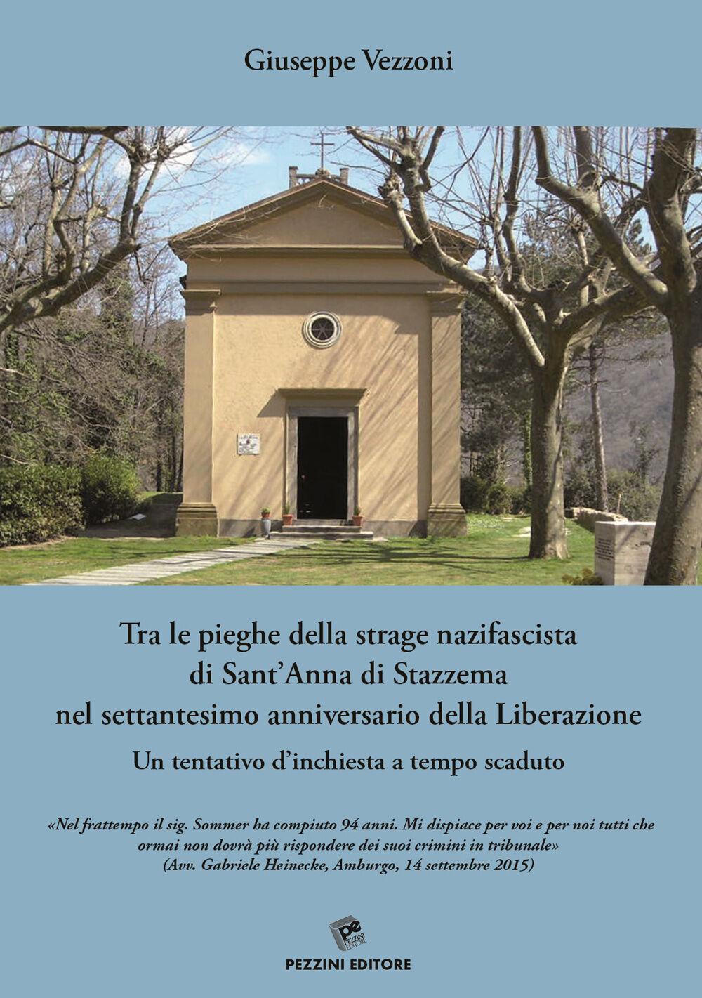 Tra le pieghe della strage nazifascista di Sant'Anna di Stazzema nel settantesimo anniversario della Liberazione. Un tentativo d'inchiesta a tempo scaduto