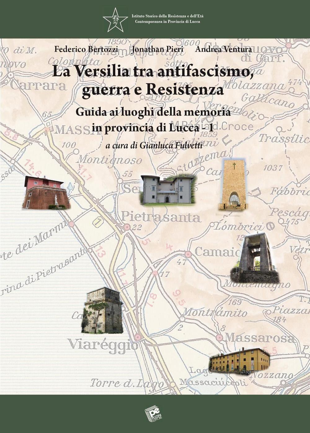 La Versilia tra antifascismo, guerra e Resistenza. Guida ai luoghi della memoria in provincia di Lucca. Vol. 1