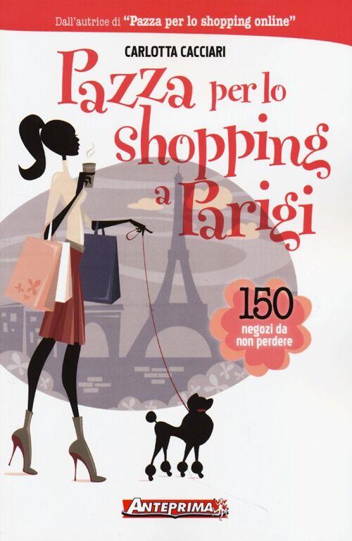 Pazza per lo shopping a Parigi. 150 negozi da non perdere