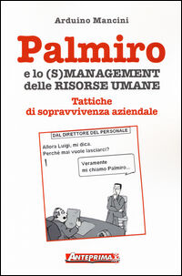 Palmiro e lo (s)management delle risorse umane. Tattiche di sopravvivenza aziendale