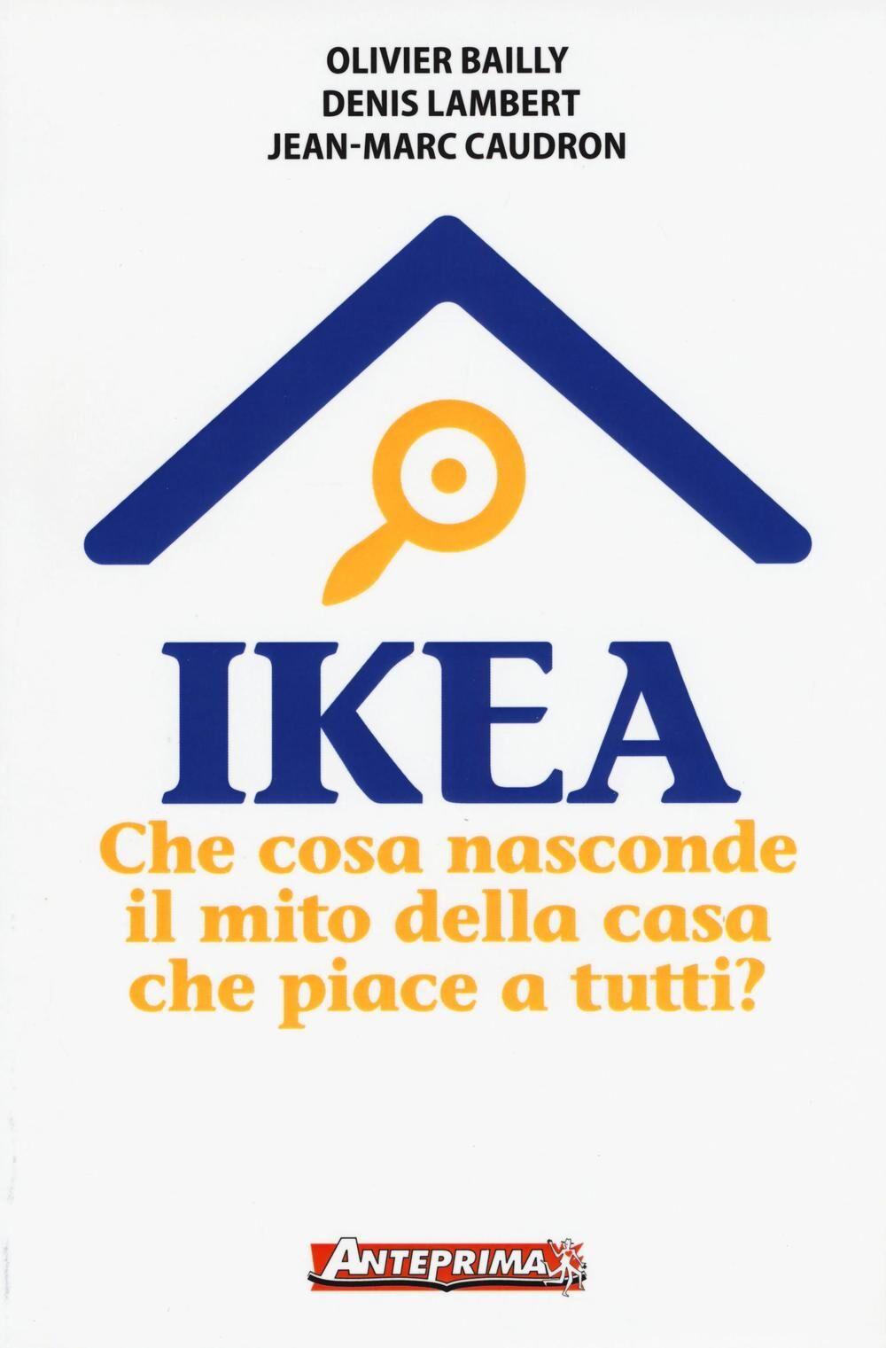Ikea. Che cosa nasconde il mito della casa che piace a tutti?