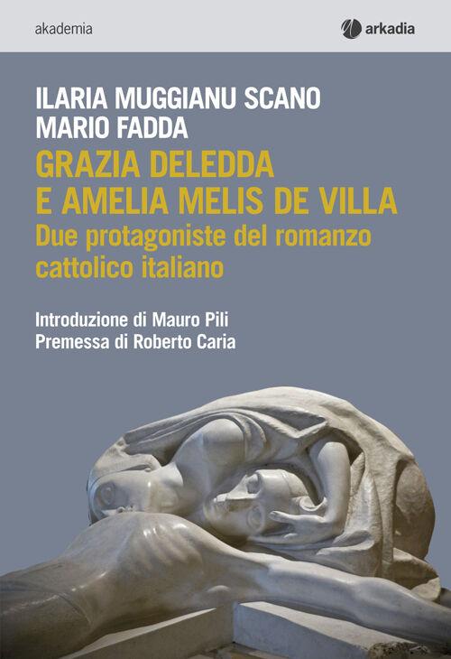 Grazia Deledda e Amelia Melis De Villa. Due protagoniste del romanzo cattolico italiano