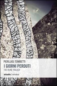 I giorni perduti. The rune trilogy. Vol. 1 - Pierluigi Tombetti - copertina
