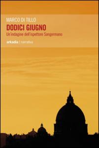 Libro Dodici giugno. Un'indagine dell'ispettore Sangermano Marco Di Tillo
