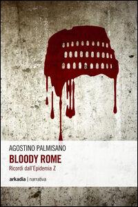 Bloody Rome. Ricordi dall'epidemia Z