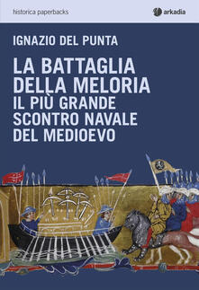 La battaglia della Meloria. Il più grande scontro navale del Medioevo.pdf