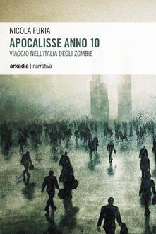 Apocalisse anno 10. Viaggio nell'Italia degli zombie - Nicola Furia - copertina