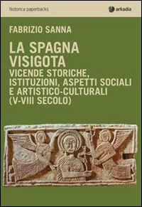 La Spagna visigota. Vicende storiche, istituzioni, aspetti sociali e artistico-culturali (V-VIII secolo)