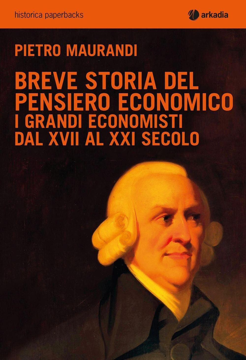 Breve storia del pensiero economico. I grandi economisti dal XVII al XXI secolo