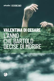 L' anno che Bartolo decise di morire - Valentina Di Cesare - copertina