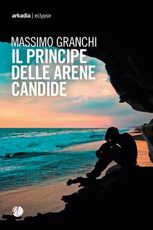 Il principe delle arene candide - Massimo Granchi - ebook