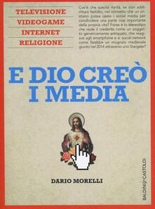 E Dio creò i media. Televisione, videogame, internet e religione - Dario Morelli - copertina