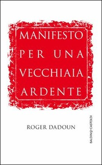 Manifesto per una vecchiaia ardente - Dadoun Roger - wuz.it