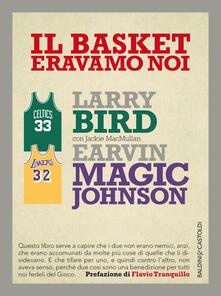 Il basket eravamo noi - Larry Bird,Magic E. Johnson,Jackie MacMullan - copertina