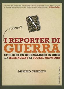 I reporter di guerra. Storie di un giornalismo in crisi da Hemingway ai social network  - Mimmo Candito - copertina