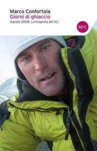 Libro Giorni di ghiaccio. Agosto 2008. La tragedia del K2 Marco Confortola