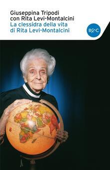 La clessidra della vita di Rita Levi-Montalcini - Giuseppina Tripodi,Rita Levi-Montalcini - copertina