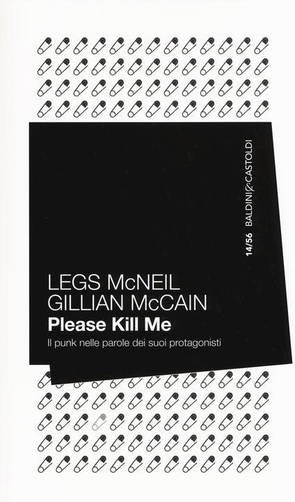 Please kill me. Il punk nelle parole dei suoi protagonisti - Legs McNeil,Gillian McCain - copertina