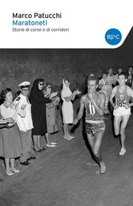 Libro Maratoneti. Storie di corse e di corridori Marco Patucchi