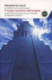 Lpgcsostenible.es Il lungo racconto dell'origine. I grandi miti e le teorie con cui l'umanità ha spiegato l'universo Image